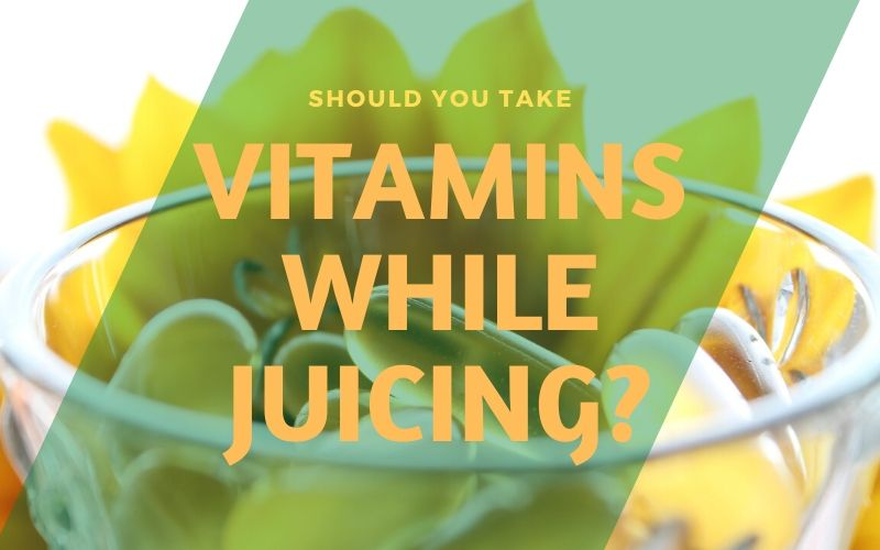 Should I Take Vitamins While Juicing
